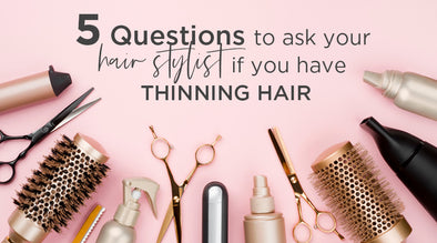 5 Questions to ask your hairstylist about hair loss