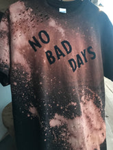 NO BAD DAYS | - Distressed - Unisex Tee