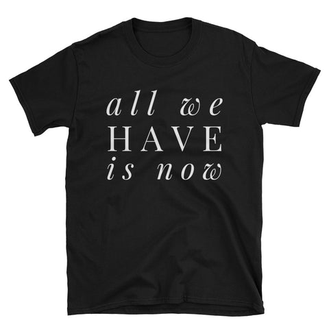 All We Have is Now Short-Sleeve Unisex T-Shirt