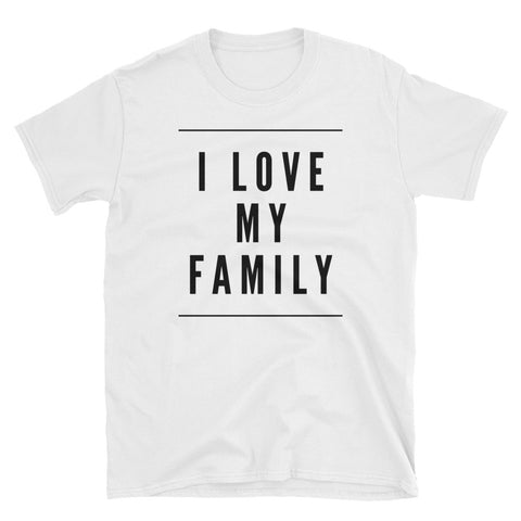 I Love My Family Unique T-Shirt