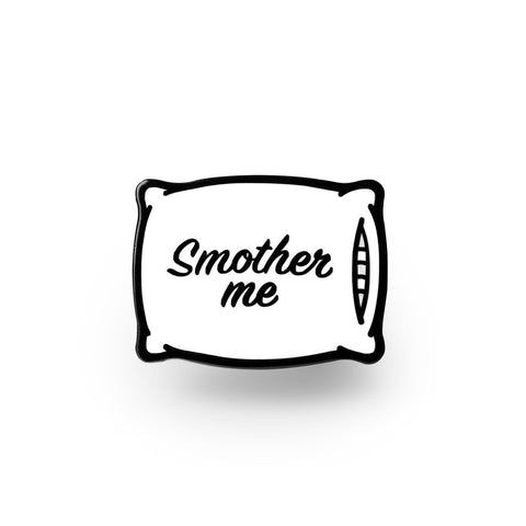 Smother Me Pin