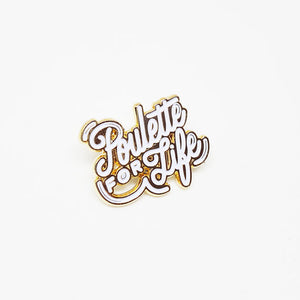 Poulette for Life Pin