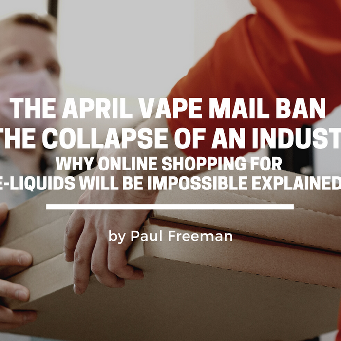 The April Vape Mail Ban will be the Collapse of an Industry - Why is online shopping for e-liquids impossible explained.