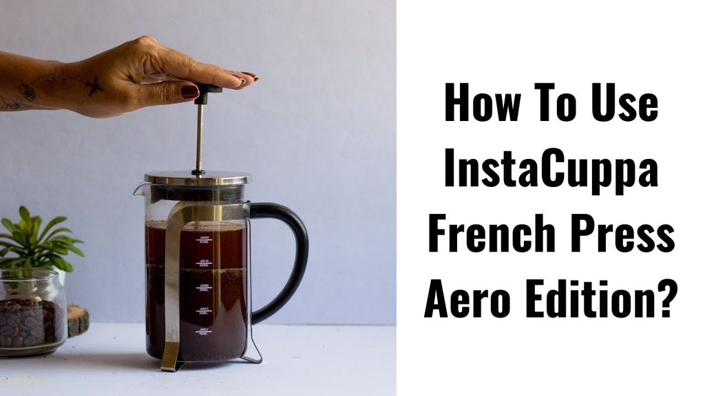 How To Use InstaCuppa French Press Coffee Maker - Aero Edition?