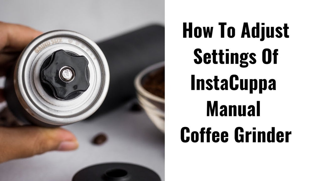 How To Adjust Settings Of InstaCuppa Manual Coffee Grinder