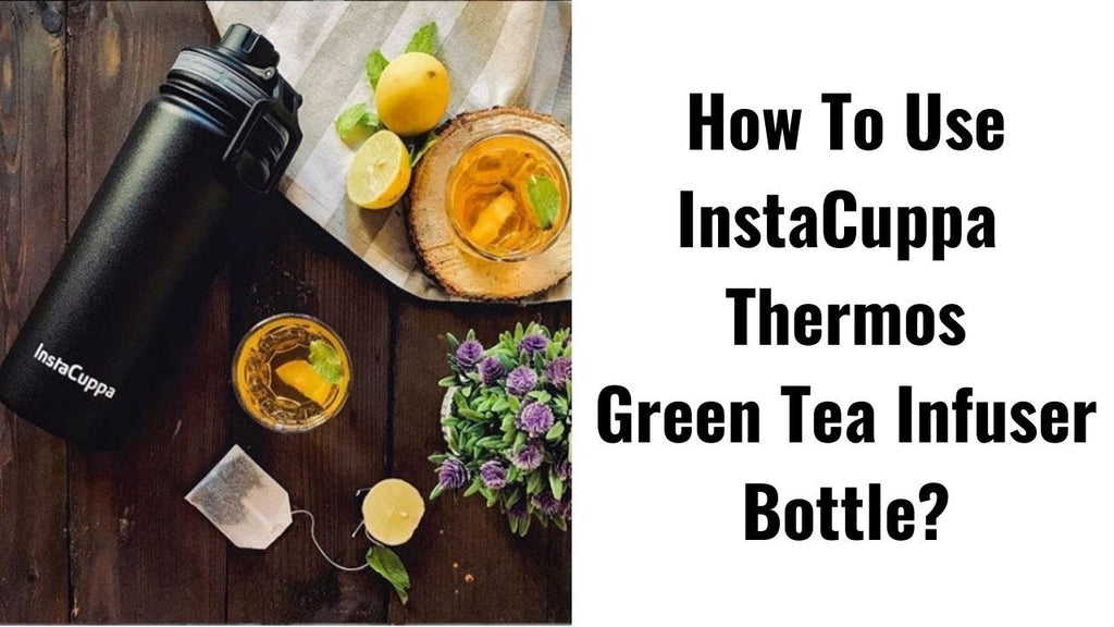 How To Use InstaCuppa Thermos Green Tea Infuser Bottle 500 ML?