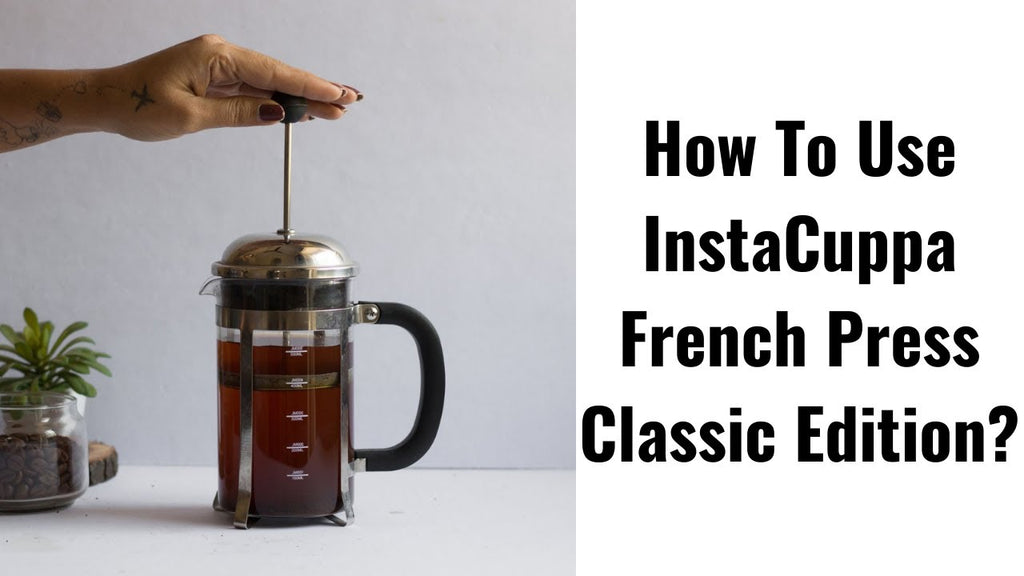 Benefits Of InstaCuppa French Press Coffee Maker Classic Edition 600 ML