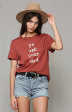Go Ask Your Dad T-Shirt
