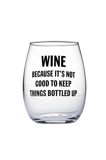 "Eden Lifestyle Boutique, Home - Drinkware,  ""Wine Because It's Not Good To Keep Things Bottled Up"""