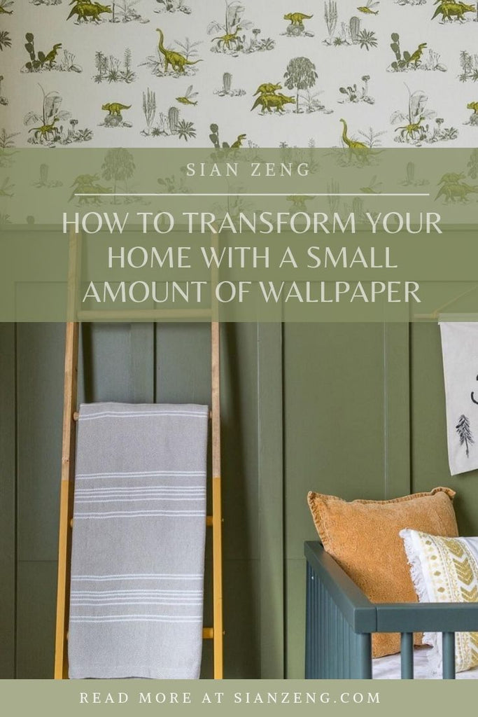 How To Transform Your Home With A Small Amount Of Wallpaper - Sian Zeng Blog Post