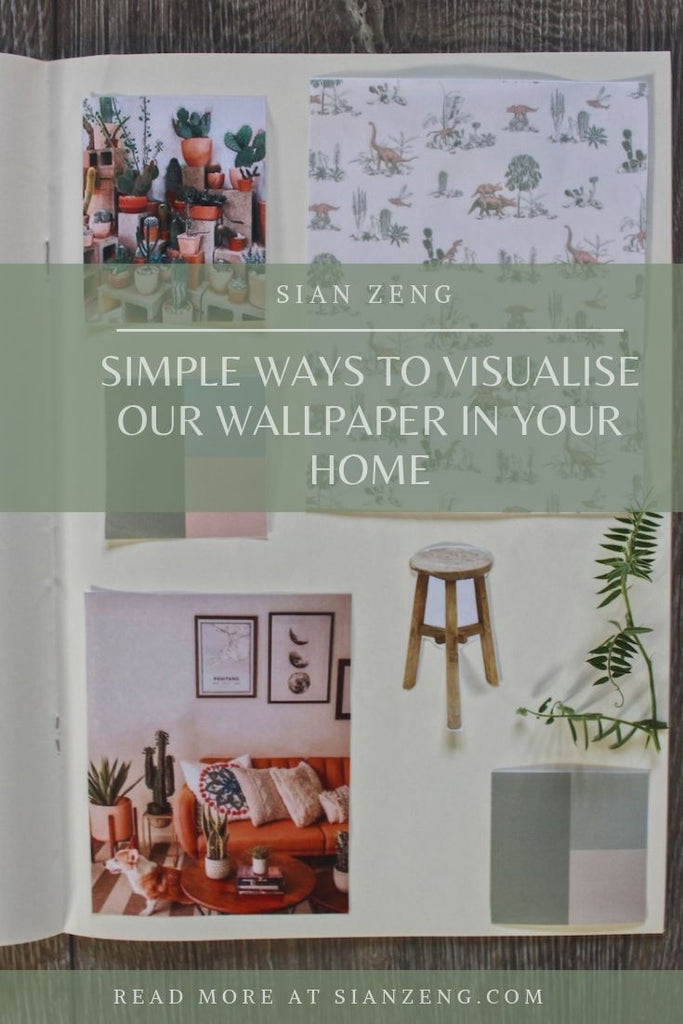 Simple Ways to Visualise Our Wallpaper in Your Home Blog Post - Sian Zeng