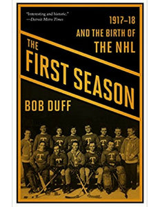 The First Season: 1917/18 and the Birth of the NHL - Bob Duff