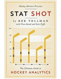 Hockey Abstracts Presents: Stat Shot : The Ultimate Guide to Hockey Analytics - Rob Vollman