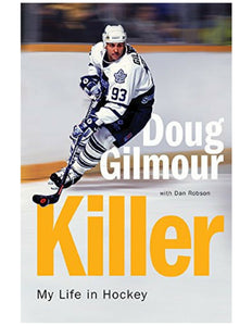 Killer: My Life in Hockey - Doug Gilmour