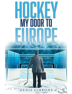 Hockey: My Door to Europe - Denis Gibbons
