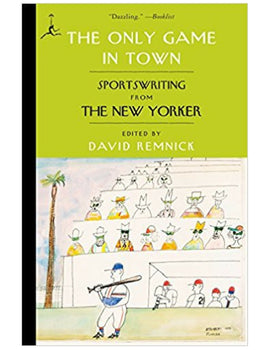 The Only Game in Town: Sportswriting from The New Yorker - David Remnick
