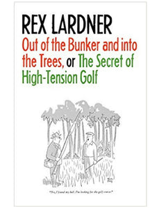 Out of the Bunker and into the Trees, or The Secret of High-Tension Golf - Rex Lardner