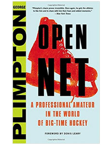 Open Net: A Professional Amateur in the World of Big-Time Hockey - George Plimpton