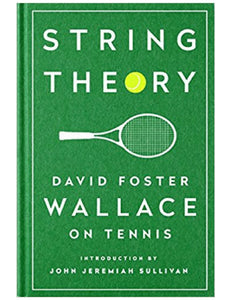 String Theory: David Foster Wallace on Tennis: A Library of America Special Publication - David Foster Wallace