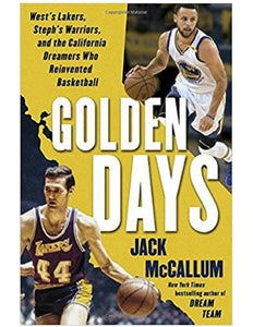 Golden Days: West's Lakers, Steph's Warriors, and the California Dreamers Who Reinvented Basketball - Jack McCallum