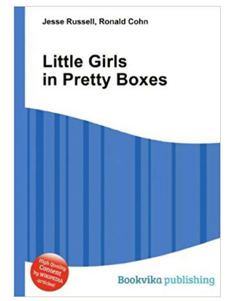 Little Girls in Pretty Boxes - Ronald Cohn & Jesse Russell
