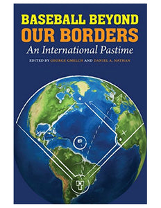 Baseball Beyond Our Borders: An International Pastime - George Gmelch