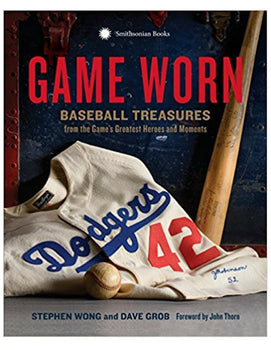 Game Worn: Baseball Treasures from the Game's Greatest Heroes and Moments - Stephen Wong & Dave Grob