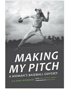Making My Pitch: A Woman's Baseball Odyssey - Ila Jane Borders