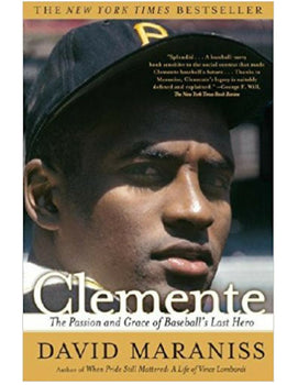 Clemente: The Passion and Grace of Baseball's Last Hero - David Maraniss