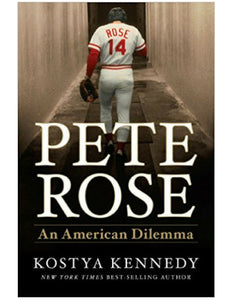Pete Rose: An American Dilemma - Kostya Kennedy