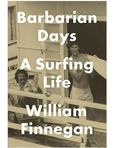 Barbarian Days: A Surfing Life - William Finnegan