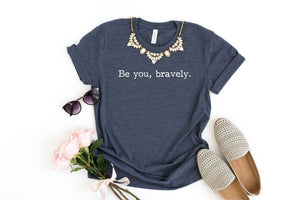 Be You, Bravely Tee (Classic and Plus)