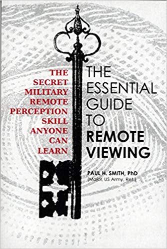 The Essential Guide to Remote Viewing: The Secret Military Remote Perception Skill Anyone Can Learn
