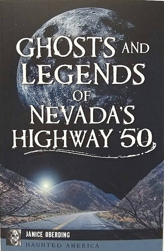 Ghosts and Legends of Nevada's Highway 50
