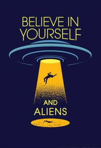 Believe In Yourself And Aliens Poster