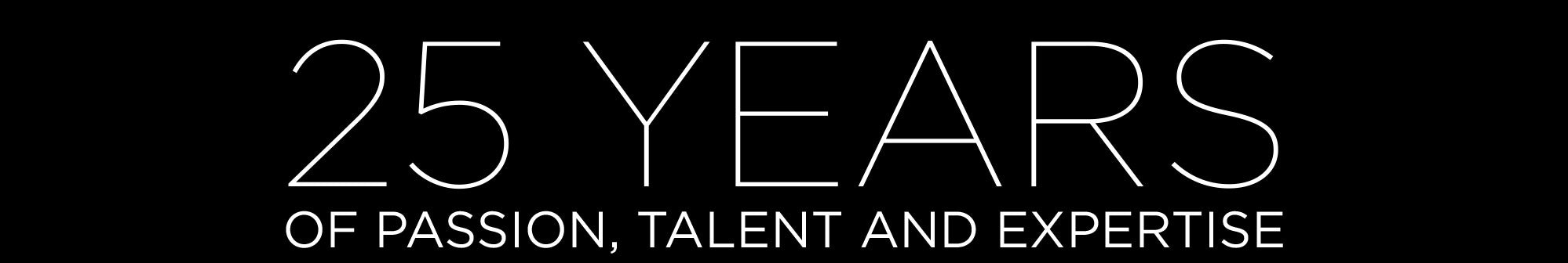 25 years of passion, talent and expertise