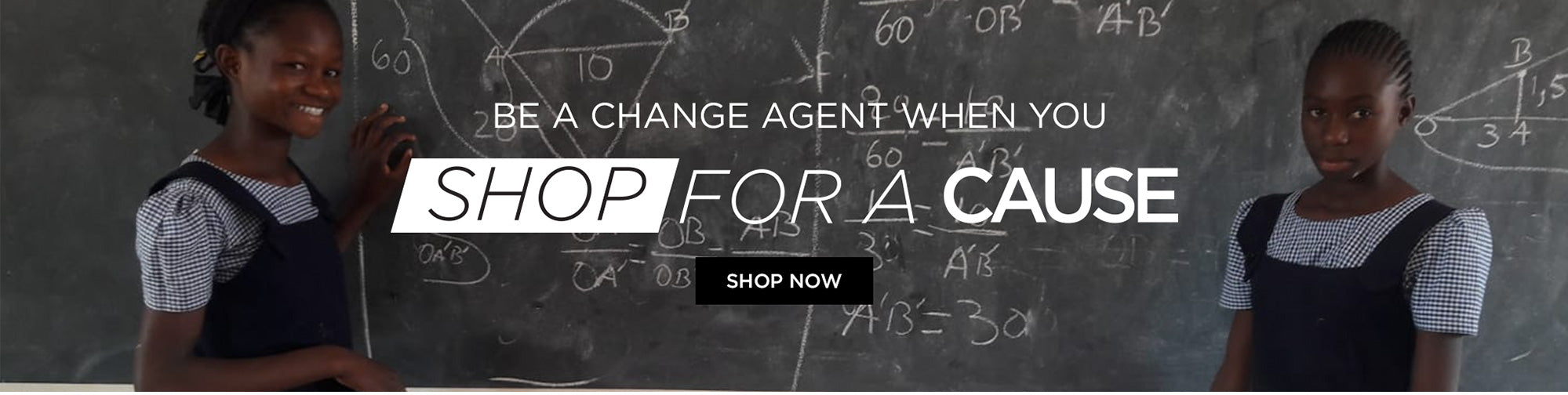 Be a change agent when you Shop For a Cause - Shop Now
