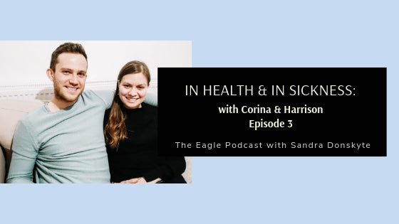 The Eagle Podcast Episode 3: In Health and In Sickness: Corina & Harrison