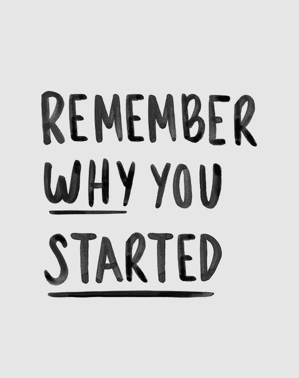 Remembering Why You Started