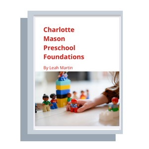 Charlotte Mason Preschool Foundations