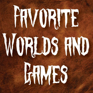 Favorite Worlds and Games
