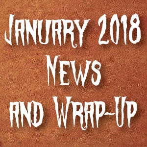 January 2018 News and Wrap Up