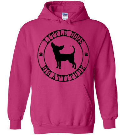 Hoodie Pullover - Little Dogs Big Attitude Chihuahua