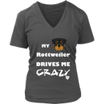 My Rottweiler Drives Me Crazy V-Neck Charcoal