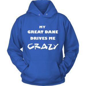 Great Dane Drives Me Crazy Hoodie
