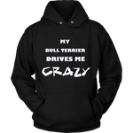 Bull Terrier Drives Me Crazy Hoodie