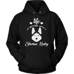 Life Is Better With A Siberian Husky Hoodie