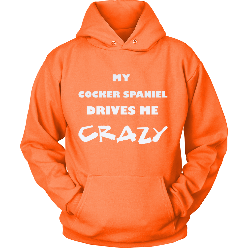 Cocker Spaniel Drives Me Crazy Hoodie