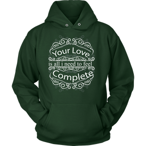 Your Love Is All I Need Hoodie