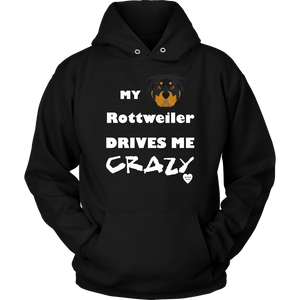 My Rottweiler Drives Me Crazy Hoodie Black